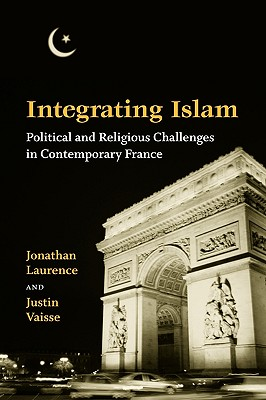 Integrating Islam By Laurence, Jonathan/ Vaisse, Justin